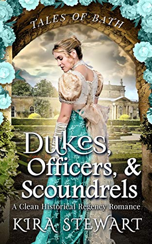 Dukes, Officers, & Scoundrels: A Clean Historical Regency Romance (Tales of Bath) ()
