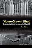 Home-grown Jihad: Understanding Islamist Terrorism in the Us and Uk