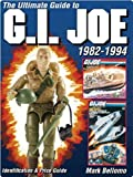The Ultimate Guide to G.I. Joe 1982-1994 (Ultimate Guide to G.I. Joe 1982-1994: Identification & Price Guide)