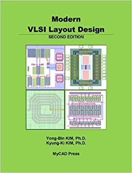 Modern Vlsi Layout Design Second Edition Kyung Ki Kim Yong Bin Kim 9780972773515 Amazon Com Books