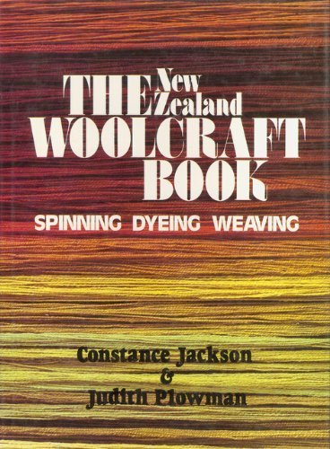 The New Zealand Woolcraft Book: Spinning, Dying, Weaving
