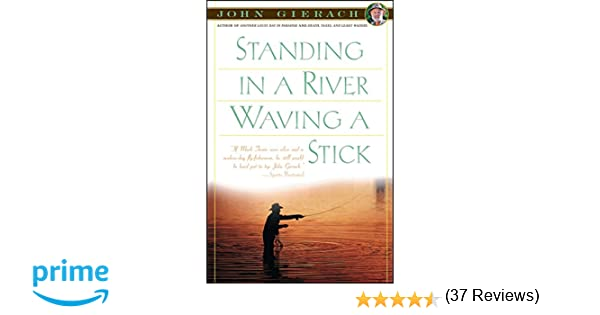 Standing in a river waving a stick john gierach 9780684863290 standing in a river waving a stick john gierach 9780684863290 amazon books fandeluxe Epub