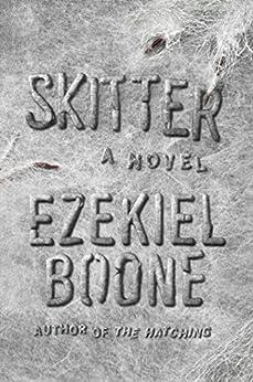 Skitter: A Novel (The Hatching Series Book 2) by [Boone, Ezekiel]