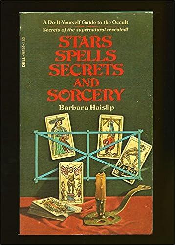 Stars spells secrets and sorcery a do it yourself guide to the stars spells secrets and sorcery a do it yourself guide to the occult barbara haislip 9780440984542 amazon books solutioingenieria Choice Image