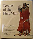 People of the First Man: Life Among the Plains Indians in Their Final Days of Glory: The Firsthand Account of Prince Maximilian's Expedition Up the Missouri River, 1833-34