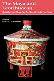 The Maya and Teotihuacan: Reinterpreting Early Classic Interaction (The Linda Schele Series in Maya and Pre-Columbian Studies)