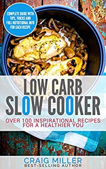 Low Carb: Slow Cooker - Over 100 Inspirational Recipes For A Healthier You (Low Carb Cookbook, Low Carb Diet Cookbook, Low Carb Cookbooks) by [Miller, Craig]