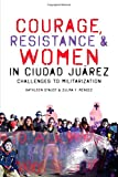 img - for Courage, Resistance, and Women in Ciudad Ju rez: Challenges to Militarization (Inter-America) book / textbook / text book