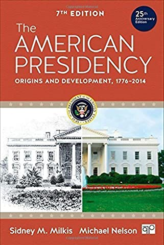 The American Presidency: Origins and Development, 1776-2014: 7th Edition 25 Anv edition by Milkis, Sidney M., Nelson, Michael (2015) (Milkis And Nelson)