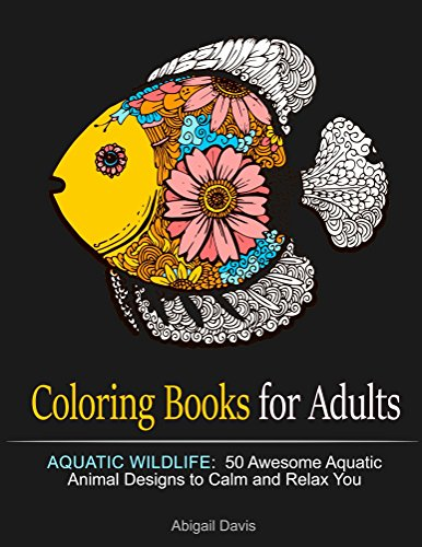Coloring Books for Adults: Aquatic Wildlife:  50 Awesome Aquatic Animal Designs to Calm and Relax You (Doodles,  Water Animal patterns, Coloring Book for Adults) by [Davis, Abigail]