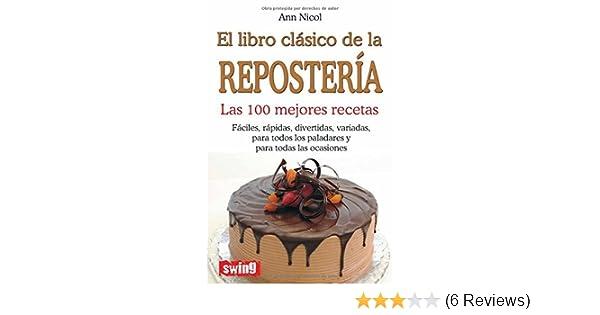 Amazon.com: LIBRO CLÁSICO DE LA REPOSTERÍA, EL. Las 100 mejores recetas (Cocina (swing)) (Spanish Edition) eBook: Ann Nicol: Kindle Store