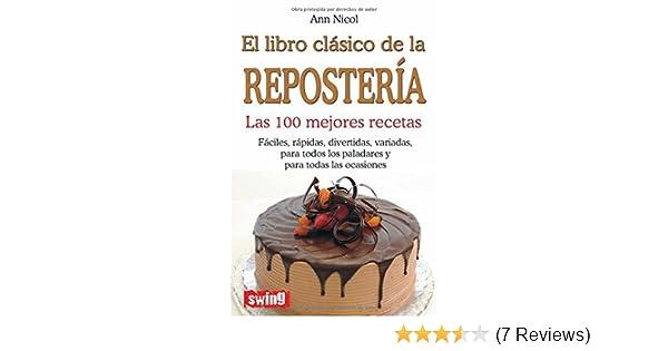 LIBRO CLÁSICO DE LA REPOSTERÍA, EL. Las 100 mejores recetas (Cocina (swing)) (Spanish Edition)