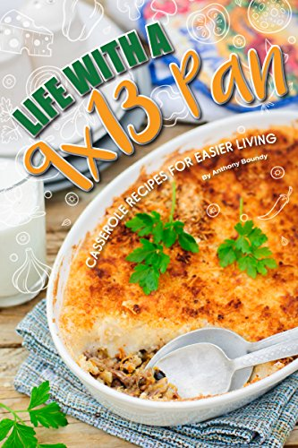 Life with a 9x13 Pan: Casserole Recipes for Easier Living by [Boundy, Anthony]
