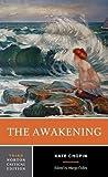 The Awakening: An Authoritative Text Biographical and Historical Contexts Criticism (Norton Critical Edition)