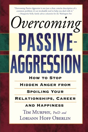 Overcoming Passive-Aggression: How to Stop Hidden Anger from Spoiling Your Relationships, Career and Happiness by Marlowe Company