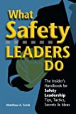 What Safety Leaders Do: The Insider's Handbook for Safety Leadership Tips, Tactics, Secrets & Ideas