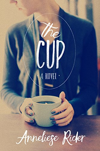 The Cup-A Literary Fiction Novel by [Rider, Anneliese]