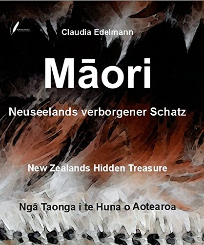 Maori - Neuseelands verborgener Schatz: Maori - Nga Taonga i te Huna o Aotearoa Maori - New Zealands hidden treasure