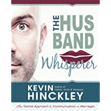 The Husband Whisperer: The Gentle Approach to Communication in Marriage