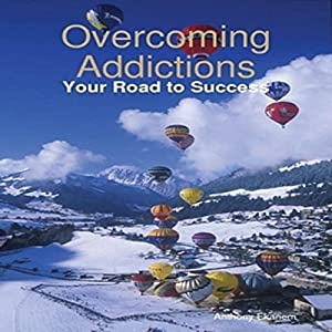 Overcoming Addictions: Your Road to Success Audiobook