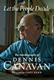 Let the People Decide : The Autobiography of Dennis Canavan, Canavan, Dennis, 1841589136