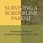 Surviving a Borderline Parent: How to Heal Your Childhood Wounds and Build Trust, Boundaries, and Self-Esteem | Kimberlee Roth,Freda B. Friedman
