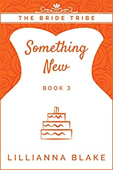 Something New (The Bride Tribe Book 3) by [Blake, Lillianna, Seymour, P.]
