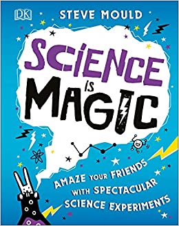 09e692e3e9b07 Science is Magic: Amaze your Friends with Spectacular Science ...
