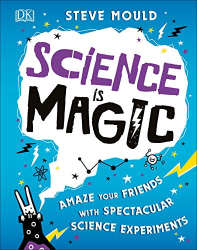 Science is Magic: Amaze your Friends with Spectacular Science Experiments (Great Magic Tricks)