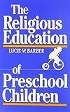 The Religious Education of Preschool Children 9780891350262