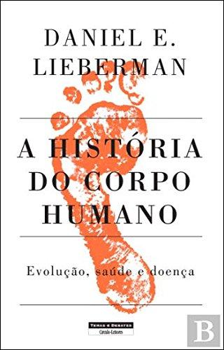 A História do Corpo Humano Evolução, saúde e doença