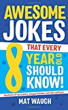 Awesome Jokes That Every 8 Year Old Should Know!: Hundreds of rib ticklers