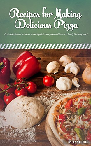 Recipes For Making Delicious Pizza