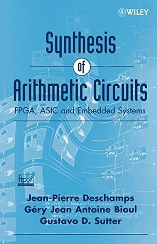 Synthesis of Arithmetic Circuits: FPGA, ASIC and Embedded Systems by Jean-Pierre Deschamps (2006-03-10)