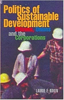 Book Politics of Sustainable Development, Citizens, Unions and Corporations