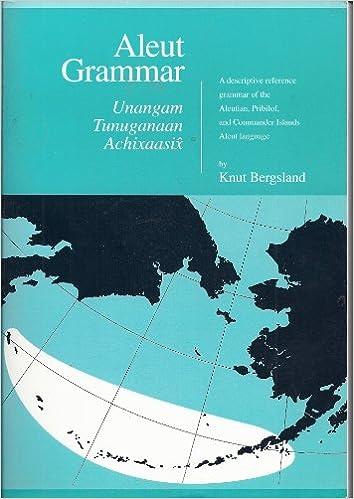 Aleut Grammar: Unangam Tunuganaan Achixaasix (Alaska Native Language Center  Research Paper) (English and Aleut Edition): Bergsland, Knut:  9781555000646: Amazon.com: Books