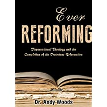 Ever Reforming: Dispensational Theology and the Completion of the Protestant Reformation