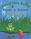 Fred the Frog Finds a Friend, Courtney M Jones, 1494429950