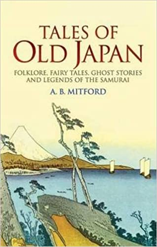 Download Tales of Old Japan: Folklore, Fairy Tales, Ghost Stories and Legends of the Samurai PDF