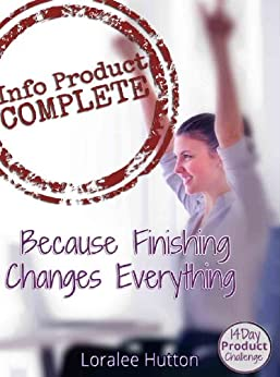 Info Product Complete: Because Finishing Changes Everything by [Hutton, Loralee]