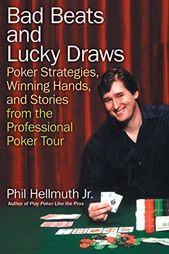 Bad Beats and Lucky Draws: Poker Strategies, Winning Hands, and Stories from the Professional Poker (Bad Beat Poker)
