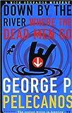 Down by the River Where the Dead Men Go, George P. Pelecanos, 1852427167