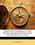 Ãœber Den Gebrauch Der Verba Frequentativa Und Intensiva Bei Livius (German Edition), Richard Jonas, 1149741740