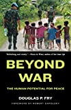 douglas p fry - Beyond War: The Human Potential for Peace