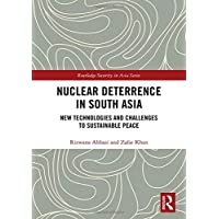 Nuclear Deterrence in South Asia: Evolving Technologies and Future Challenges for Sustainable Peace and Stability (Routledge Security in Asia Series)