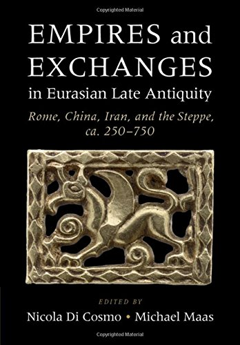 Empires and Exchanges in Eurasian Late Antiquity: Rome, China, Iran, and the Steppe, ca. 250–750