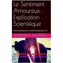Le Sentiment Amoureux , Explication Scientifique: Est-il seulement une affaire d'hormones ? (French Edition)