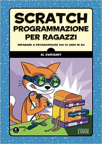 Scratch. Programmazione per ragazzi. Imparare a programmare
