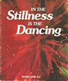 In the Stillness Is the Dancing, Mark Link, 0913592064