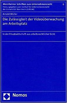 Book Die Zulassigkeit Der Videouberwachung Am Arbeitsplatz: In Der Privatwirtschaft Aus Arbeitsrechtlicher Sicht (Mannheimer Schriften Zum Unternehmensrecht)